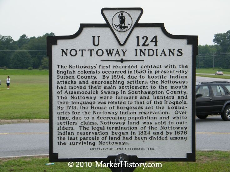 Nottoway Indians - This tribe's original lands were found on the edge of the Tidewater Region.  They spoke Algonquian, but developed their own Nottoway language that later died out.  Their population was wiped out due to European diseases.