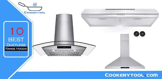 Top 10 Best Ductless Range Hoods Reviews With Pros And Cons Ductless Range Hood Range Hoods Ductless