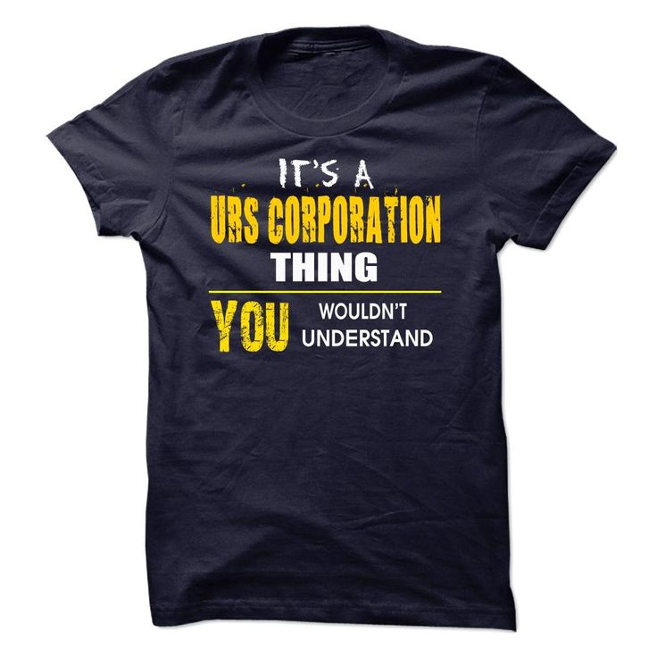 Its A URS Corporation Thing. You Wouldnt Understand ! T Shirt, Hoodie, Sweatshirt