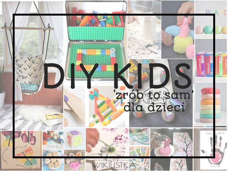 DIY kids, czyli zrób to sam dla dzieci – 30 pomysłów!wikilistka.pl
