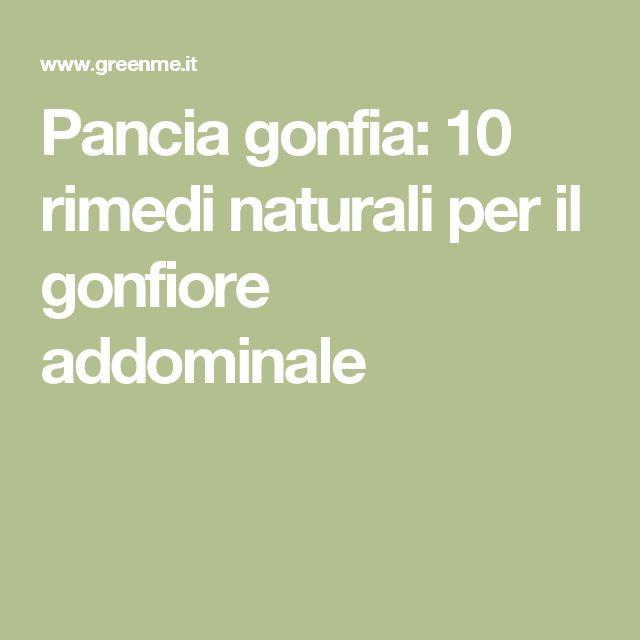 Pancia gonfia: 10 rimedi naturali per il gonfiore addominale