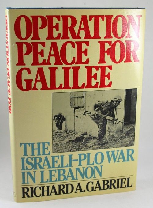 Operation Peace for Galilee: The Israeli-Palestine Liberation Organization War in Lebanon