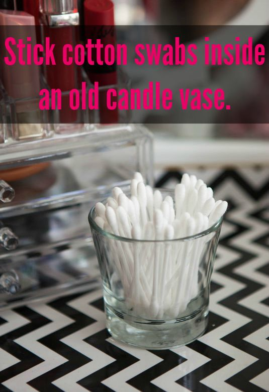 Use an old candle jar to neatly store Q-Tips or bobby pins.