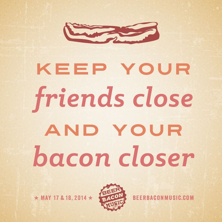 Keep Your Friends Close and Your Bacon Closer #bacon #beer #beerbaconmusic