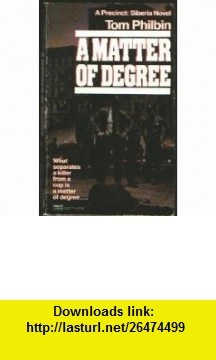 A MATTER OF DEGREE #4 (Precinct Siberia, No 4) (9780449132272) Tom Philbin , ISBN-10: 0449132277  , ISBN-13: 978-0449132272 ,  , tutorials , pdf , ebook , torrent , downloads , rapidshare , filesonic , hotfile , megaupload , fileserve