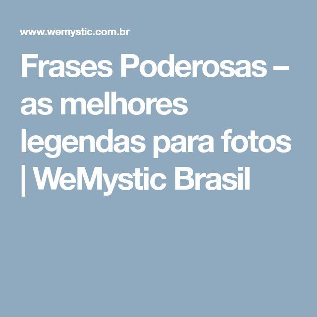 Frases Poderosas – as melhores legendas para fotos   WeMystic Brasil
