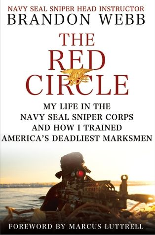 The Red Circle: My Life in the Navy SEAL Sniper Corps and How I Trained America's Deadliest Marksmen by Brandon Webb and John David Mann.  Foreword by Marcus Luttrell.  Biography
