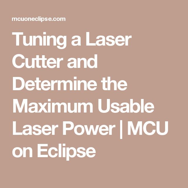 Tuning a Laser Cutter and Determine the Maximum Usable Laser Power | MCU on Eclipse