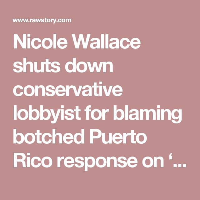 Nicole Wallace shuts down conservative lobbyist for blaming botched Puerto Rico response on 'Mother Nature'