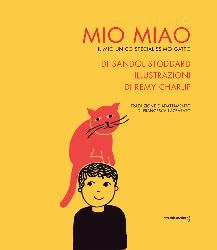 """DA 4 ANNI Mio Miao: Un bambino e un gatto. Il racconto delle cure amorevoli, delle mille attenzioni, dei divertenti giochi ai quali, inspiegabilmente, il """"suo"""" gatto sempre si sottrae. """"Tu sei mio"""" gli dice il bambino. È cosa risaputa: si può 'avere' un cane, o un criceto, ma un gatto no. I gatti non si fanno possedere, non si fanno mettere i piedi in testa, né si fanno coccolare a comando... ma sanno cosa amare e, soprattutto, come farsi amare. Orecchio acerbo"""
