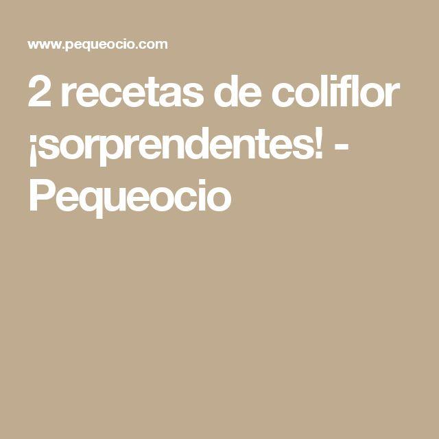 2 recetas de coliflor ¡sorprendentes! - Pequeocio