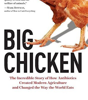 Big Chicken: The Incredible Story of How Antibiotics Created Modern Agriculture and Changed the Way the World Eats PDF