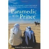 Paramedic to the Prince: An American Paramedic's Account of Life Inside the Mysterious World of the Kingdom of Saudi Arabia (Paperback)By Patrick Tom Notestine