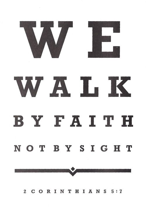 walk by faith, not by sight. 2 Corinthians 5:7 ...I love how this is set out like a sight test poster, so clever!!