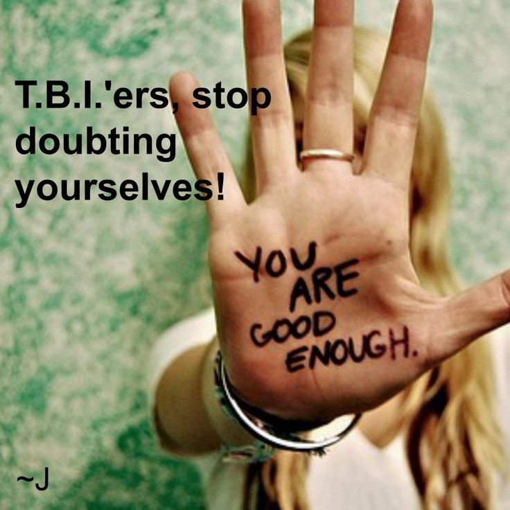 After our TBI, it's common to doubt ourselves.  Yet we are good enough and we continue to get better & better!  Have patience & faith!