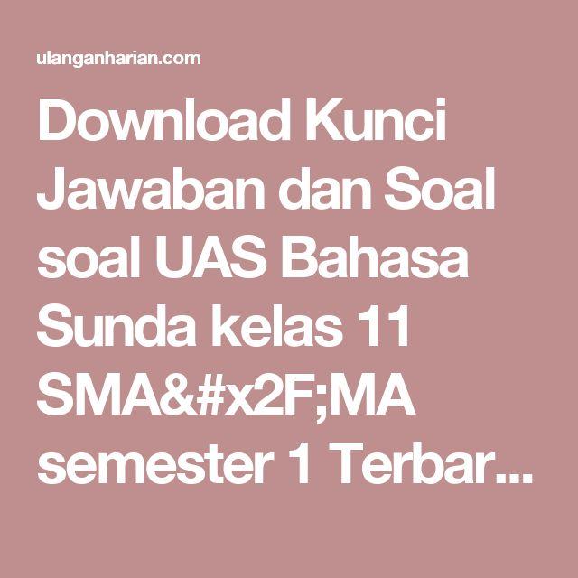 Download Kunci Jawaban dan Soal soal UAS Bahasa Sunda kelas 11 SMA/MA semester 1 Terbaru dan Terlengkap - UlanganHarian.Com