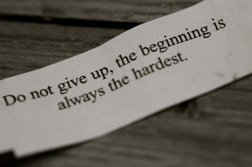 This is so true. Don't ever give up.