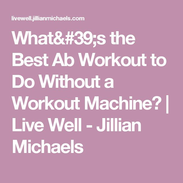 What's the Best Ab Workout to Do Without a Workout Machine?   Live Well - Jillian Michaels
