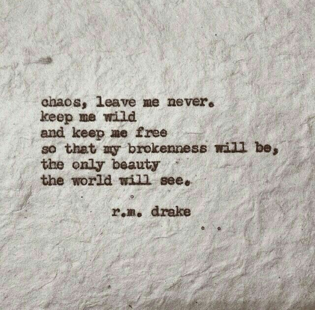 Chaos, leave me never.