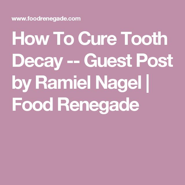 How To Cure Tooth Decay -- Guest Post by Ramiel Nagel | Food Renegade