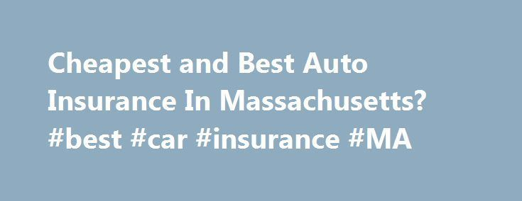 Cool Cheapest and Best Auto Insurance In Massachusetts? #best #car #insurance #MA gha...