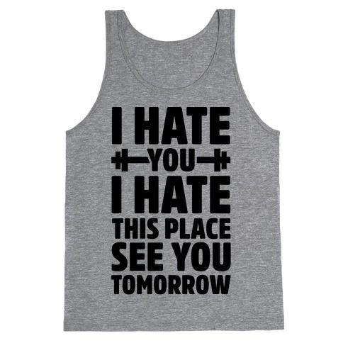 I Hate You I Hate This Place See You Tomorrow T-Shirt ...