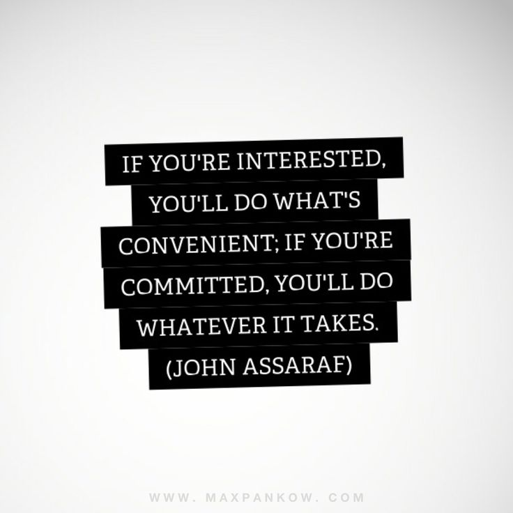 If you're interested you'll do what's convenient, if you're committed you'll do whatever it takes.