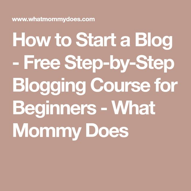 How to Start a Blog - Free Step-by-Step Blogging Course for Beginners - What Mommy Does