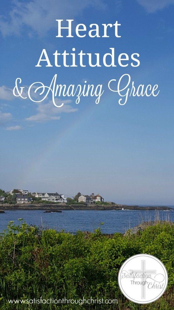 Heart Attitudes & Amazing Grace | Satisfaction Through Christ
