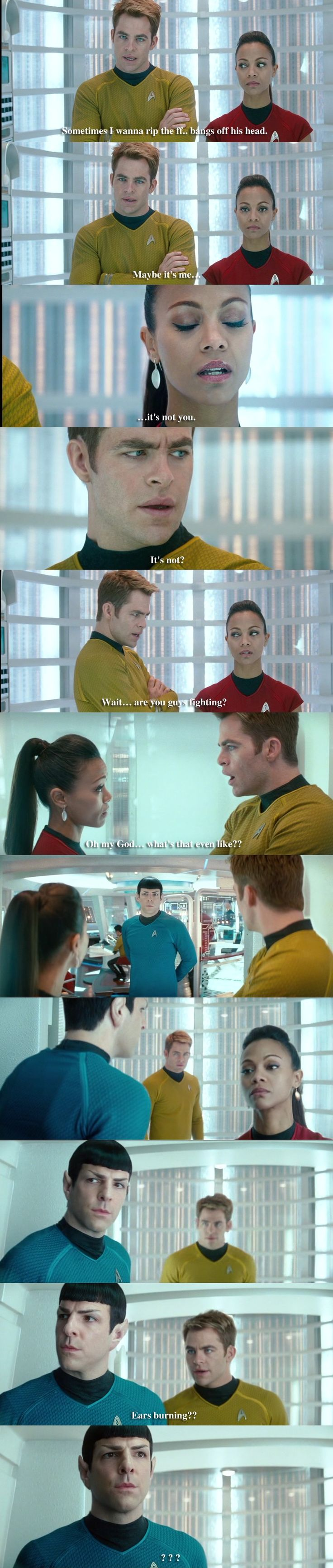 "Star Trek: Into Darkness. ""Ears burning, poor Spock?"" (2013, J.J. Abrams; starring Chris Pine, Zoe Saldana, Zachary Quinto)"