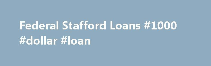 Federal Stafford Loans #1000 #dollar #loan http://loan-credit.remmont.com/federal-stafford-loans-1000-dollar-loan/  #student loan application # CATEGORIES This is an advertisement FEATURED ARTICLES Available to undergraduate and graduate students, the Federal Stafford Loan is the most popular student loan program. Stafford loans offer low, fixed interest rates and subsidized interest to eligible undergraduates. The federal government pays the interest on subsidized Stafford loans while the…