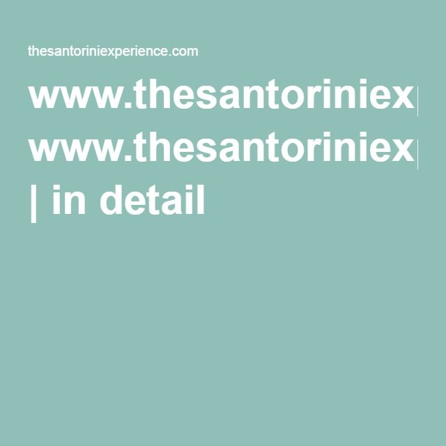 www.thesantoriniexperience.com | in detail