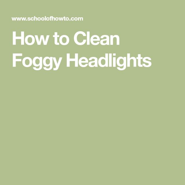 How to Clean Foggy Headlights