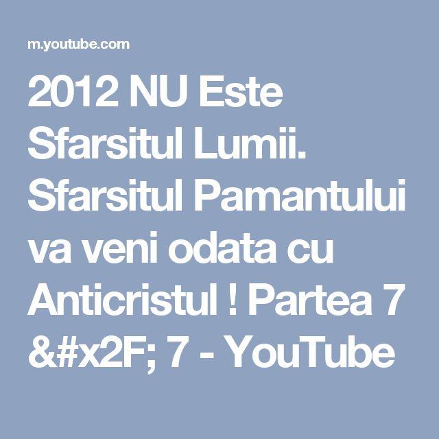 2012 NU Este Sfarsitul Lumii. Sfarsitul Pamantului va veni odata cu Anticristul ! Partea 7 / 7 - YouTube