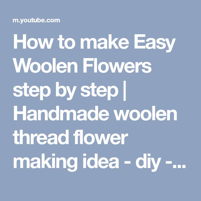 How to make Easy Woolen Flowers step by step | Handmade woolen thread flower making idea - diy - YouTube