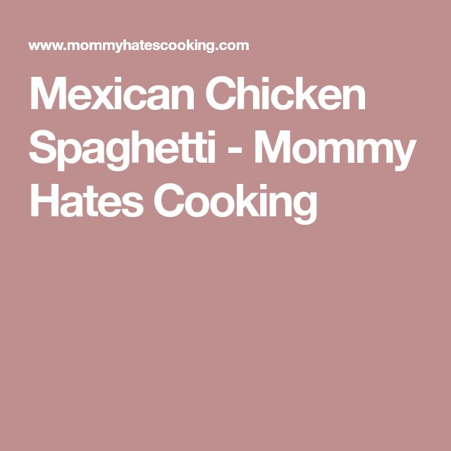 Mexican Chicken Spaghetti - Mommy Hates Cooking