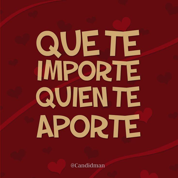 """Que te importe quien te aporte"". @candidman #Frases #Motivacionales #Amor"