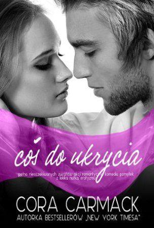 """Cora Carmack, """"Coś do ukrycia"""", przeł. Iwona Wasilewska, Jaguar, Warszawa 2014. 368 stron"""