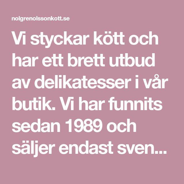 Vi styckar kött och har ett brett utbud av delikatesser i vår butik. Vi har funnits sedan 1989 och säljer endast svenskt kött. Välkommen att besöka oss.