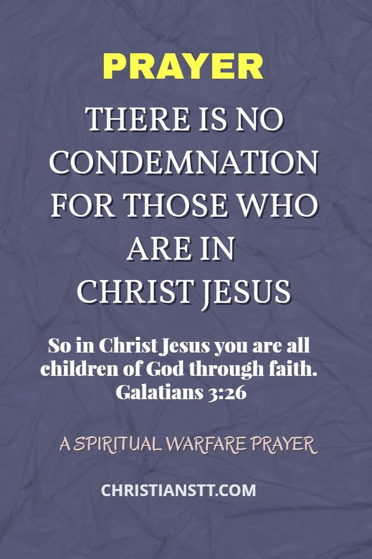 There Is No Condemnation For Those Who Are In Christ Jesus. A Spiritual Warfare Prayer.