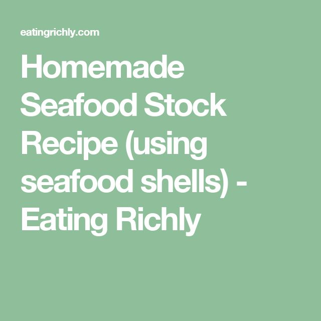Homemade Seafood Stock Recipe (using seafood shells) - Eating Richly