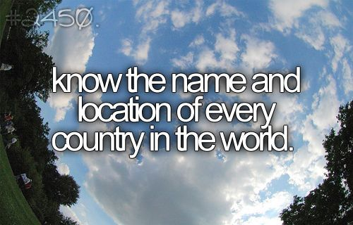 know every country in the world #bucketlist