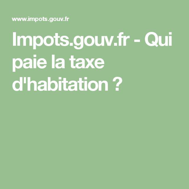 Impots.gouv.fr - Qui paie la taxe d'habitation ?