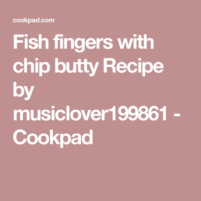 Fish fingers with chip butty Recipe by musiclover199861 - Cookpad