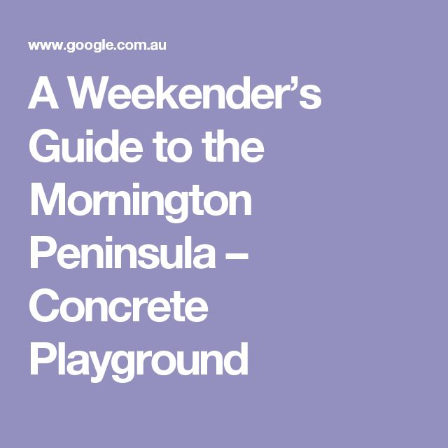 A Weekender's Guide to the Mornington Peninsula – Concrete Playground