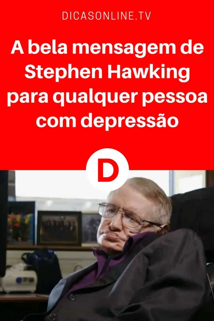 Stephen Hawking Deixa Mensagem A Quem Sofre Com A Depressão Antes De
