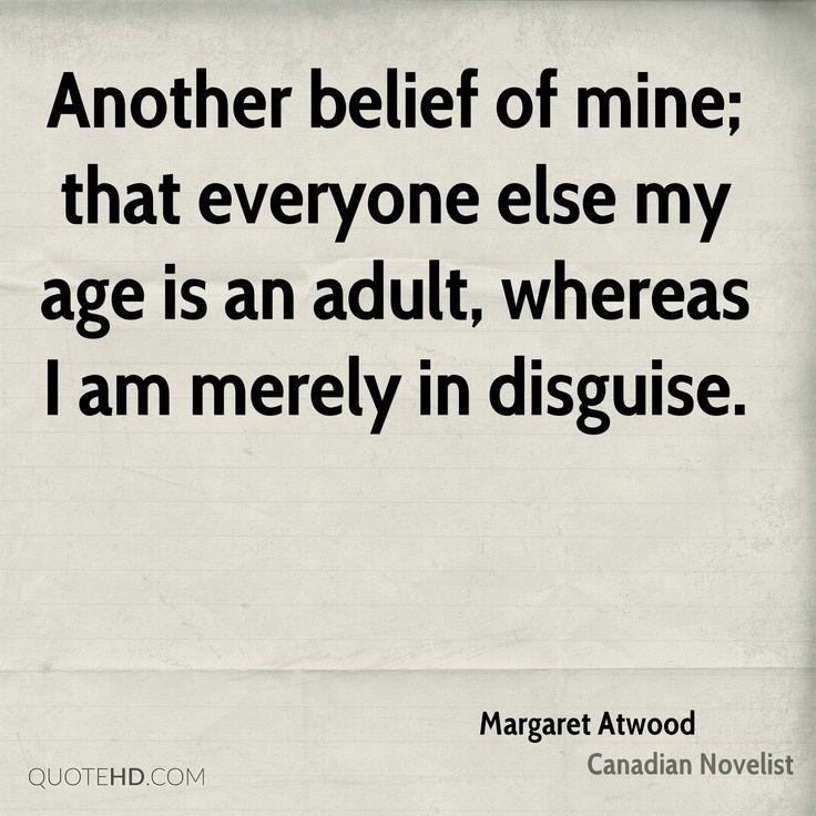 """""""Another belief of mine; that everyone else my age is an adult, whereas I am merely in disguise."""" Margaret Atwood #quoteoftheday #wordsofwisdom #wordstoliveby #inspirationalquotes"""