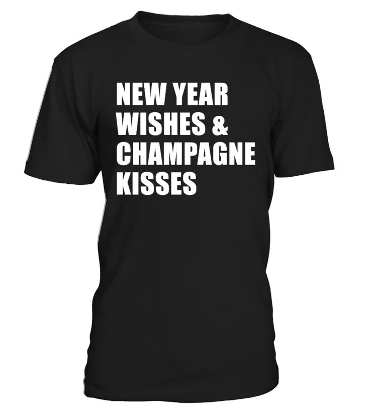 New year wishes and champagne kisses  Funny New Year T-shirt, Best New Year T-shirt