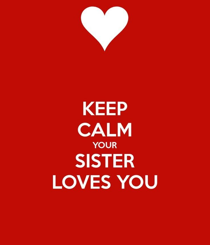 Keep Calm Your Sister Loves You