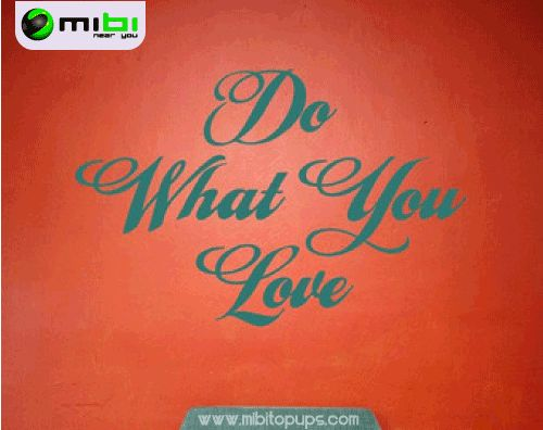 Do what you love... In Mibi, we want you to smile, we want to motivate you to get everything that you want and doing your life more easy Know us! www.mibitopups.com Mibi, Near you!